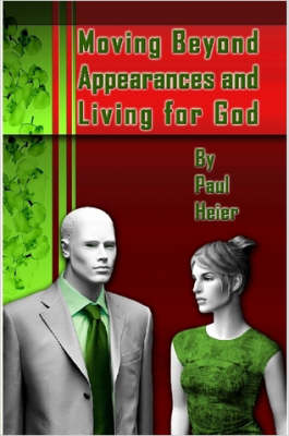 Moving Beyond Appearances and Living for God by Paul Heier