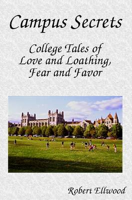 Campus Secrets: College Tales of Love and Loathing, Fear and Favor by Robert Ellwood