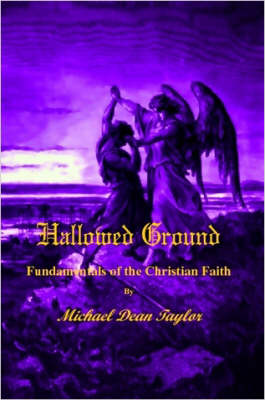 Hallowed Ground Fundamentals of the Christian Faith by Michael, Taylor