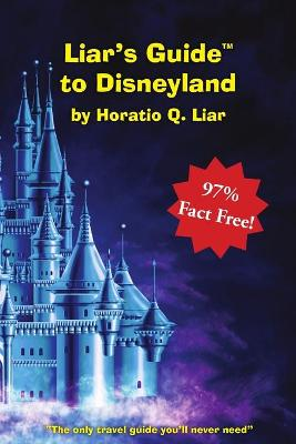 Liar's Guide to Disneyland by Horatio Liar