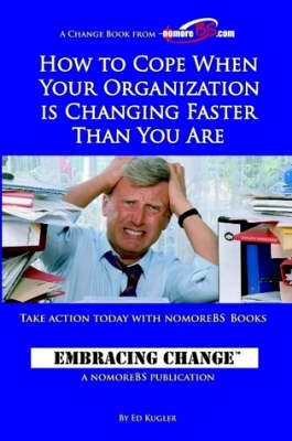 How to Cope When Your Organization is Changing Faster Than You Are by Ed Kugler