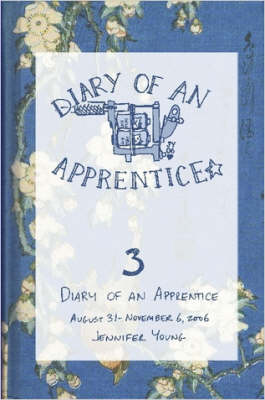Diary of an Apprentice 3: August 29 - November 6, 2006 by Jennifer Young