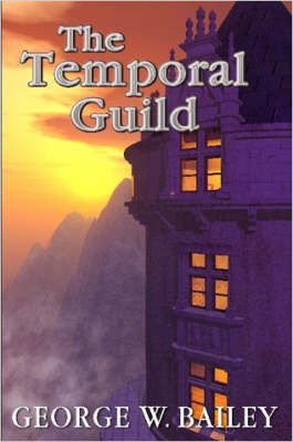 The Temporal Guild by George Bailey
