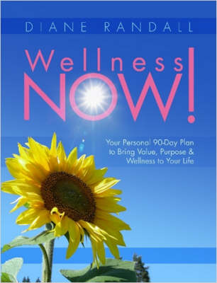 Wellness Now! Your Personal 90-Day Plan to Bring Value, Purpose & Wellness to Your Life by Certifed Wellness Coach Diane Randall