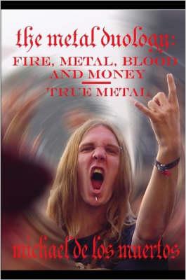 The Metal Duology: Fire, Metal, Blood and Money / True Metal by Michael De Los Muertos