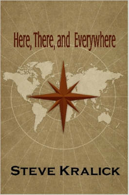 Here, There and Everywhere by Steve Kralick