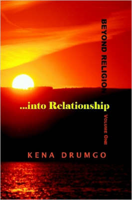 Beyond Religion...into Relationship by Kena Drumgo