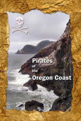 Pirates of the Oregon Coast by Brian, Benson, Achilles, Massahos, Kathleen, Seligman