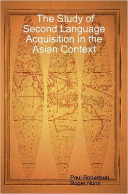 The Study of Second Language Acquisition in the Asian Context by Paul Robertson, Roger Nunn