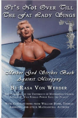 IT's NOT OVER TILL THE FAT LADY SINGS - Mother God Strikes Back Against Misogyny by Rasa, Von Werder
