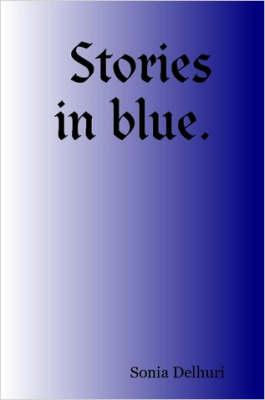 Stories in Blue. by Sonia, Delhuri