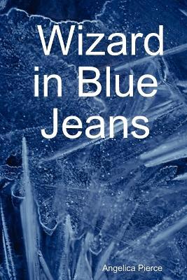 Wizard in Blue Jeans by Angelica Pierce