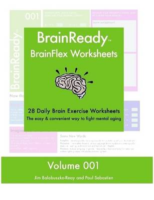 BrainReady - BrainFlex Worksheets, Volume 1 by Paul, Sebastien, Jim, Balabuszko-Reay