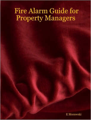 Fire Alarm Guide for Property Managers by E. Morawski
