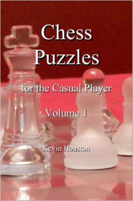 Chess Puzzles for the Casual Player, Volume 1 by Kevin Houston