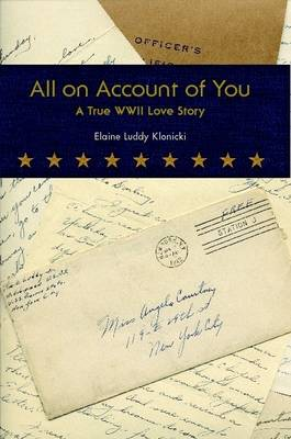 All on Account of You A True WWII Love Story by Elaine, Luddy Klonicki