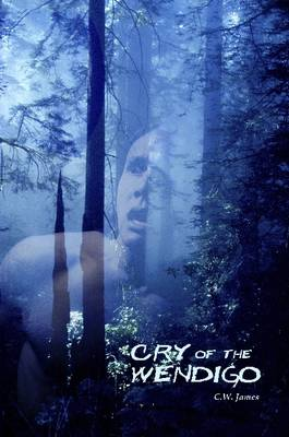 Cry of the Wendigo by C., W. James