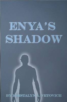 Enya's Shadow by KristaLyn A. Vetovich