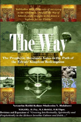 The Way! the Prophetic Messianic Voice to the Path of the Edenic Kingdom Redemption by Rabbi Shalomim Y. Halahawi