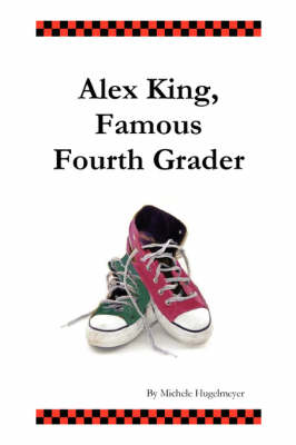 Alex King, Famous Fourth Grader by Michele Hugelmeyer