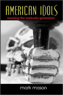 American Idols: Reaching the Starbucks Generation by mark mason