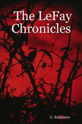 The LeFay Chronicles by C., Robinson