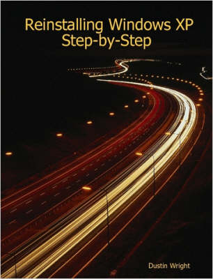 Reinstalling Windows XP Step-by-Step by Dustin, Wright