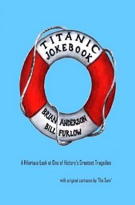 Titanic Joke Book by Brian, Anderson, Bill, Furlow