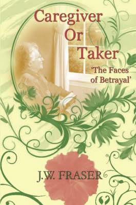 Caregiver or Taker by J.W. Fraser