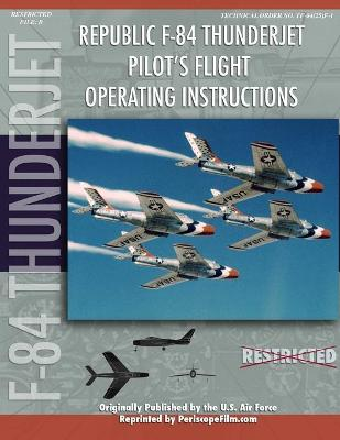 Republic F-84 Thunderjet Pilot's Flight Operating Manual by United States Air Force