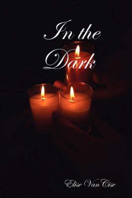 In the Dark by Elise VanCise