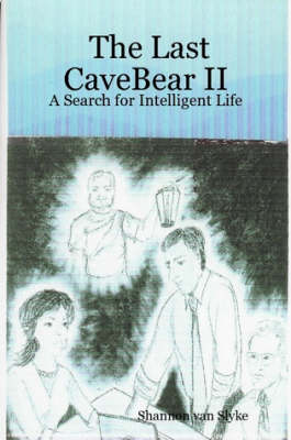 The Last CaveBear II: A Search for Intelligent Life by Shannon Van Slyke