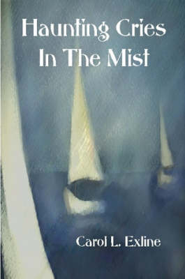 Haunting Cries in the Mist by Carol Exline