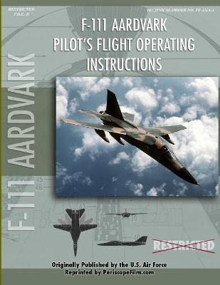 F-111 Aardvark Pilot's Flight Operating Manual by United States Air Force