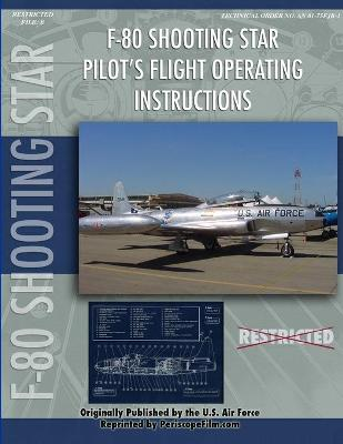 Lockheed F-80 Shooting Star Pilot's Flight Operating Manual by United States Air Force