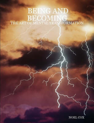 Being and Becoming The Art of Mental Transformation by Noel Cox