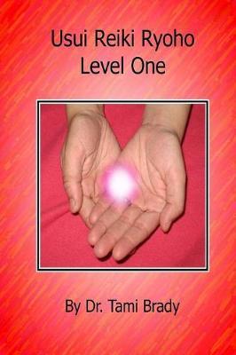 Usui Reiki Ryoho- Level One by Tami Brady
