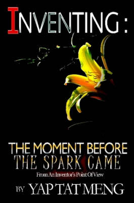 Inventing The Moment Before the Spark Came by Yap Tat Meng