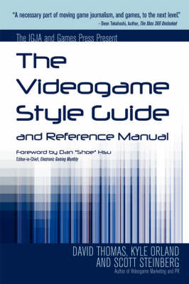 The Videogame Style Guide and Reference Manual by Kyle Orland, Dave Thomas, Scott Steinberg