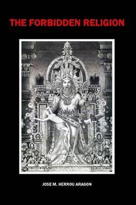 The Forbidden Religion by Jose Maria Herrou Aragon