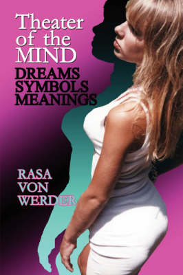 Theater of the Mind - Dreams, Symbols & Meanings by Rasa Von Werder