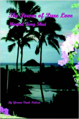 The Power of Pure Love: Mental Feng Shui by Yvonne Nielsen