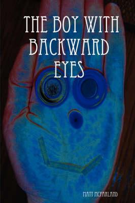 The Boy With Backward Eyes by Matt McFarland