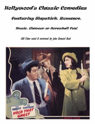 Hollywood's Classic Comedies Featuring Slapstick, Romance, Music, Glamour or Screwball Fun! by John Howard Reid
