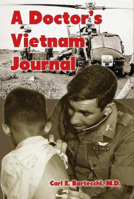 A Doctor's Vietnam Journal by M.D. Carl E. Bartecchi