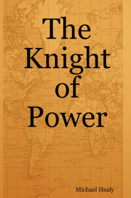 The Knight of Power by Michael Healy