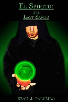 El Spiritu The Last Santo by Beau, Palumbo