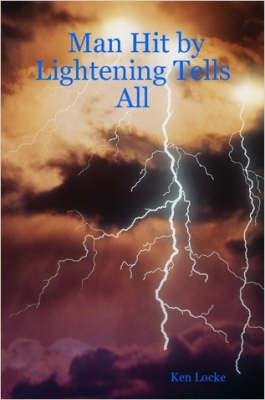 Man Hit by Lightening Tells All by Ken Locke