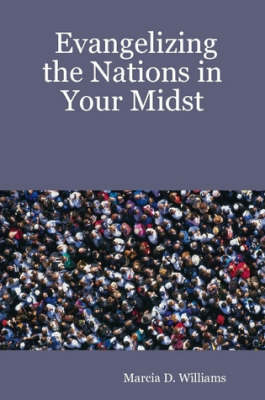 Evangelizing the Nations in Your Midst by Marcia D. Williams