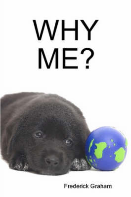 Why ME? by Frederick Graham